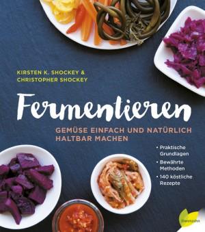 Fermentieren Gemüse einfach und natürlich haltbar machen. Löwenzahn-Verlag.